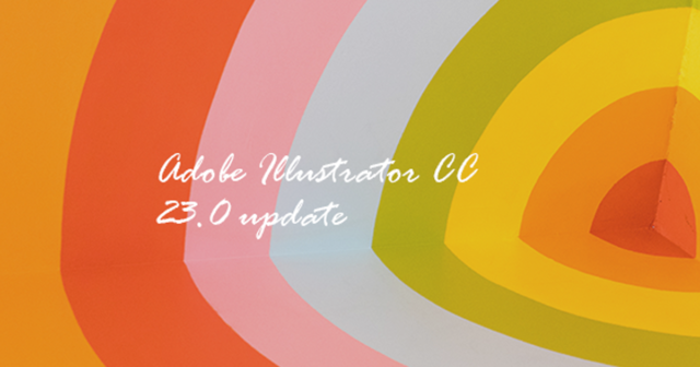 【デザイン】Adobe Illustrator CC 23.0 update バージョンアップ2018年10月まとめ